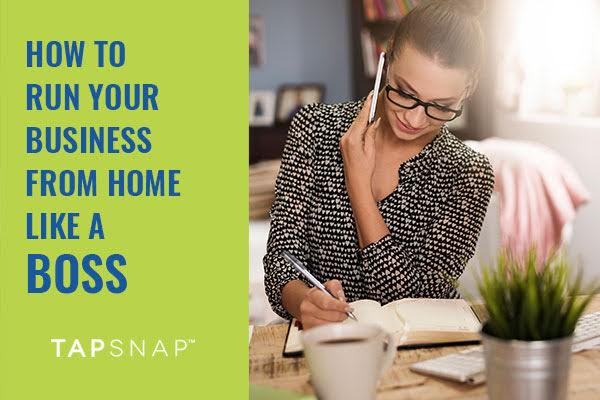 Https Franchise Tapsnap Net Blog How To Run Your Business From Home Like A Boss